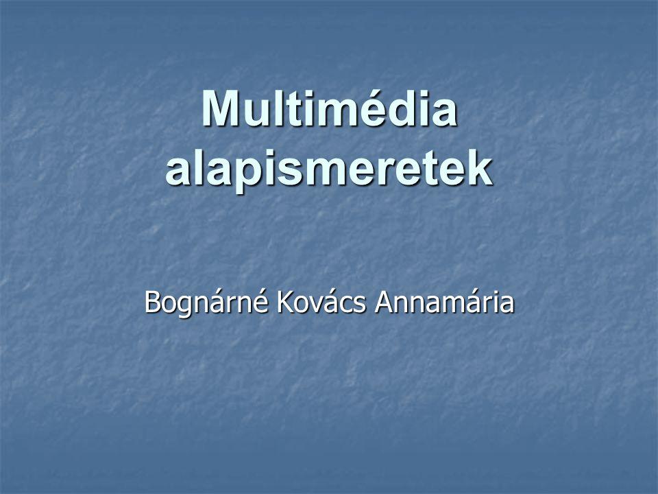 Multimédia alapismeretek Bognárné Kovács Annamária
