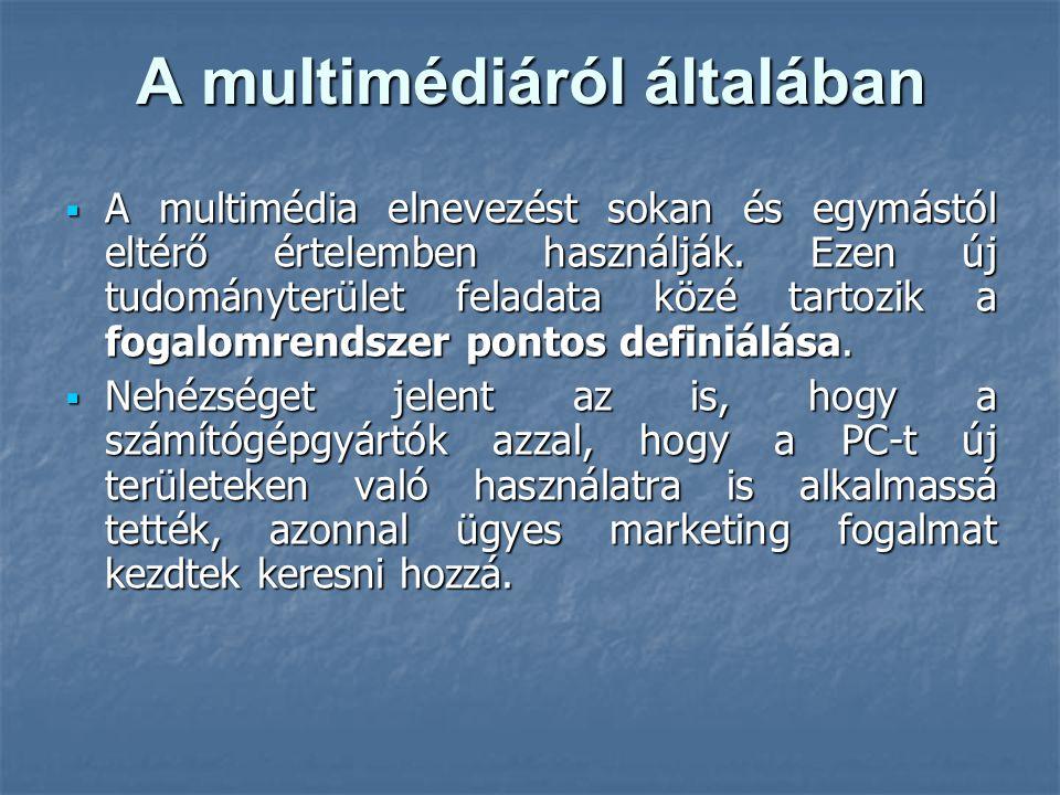 A multimédiáról általában  A multimédia elnevezést sokan és egymástól eltérő értelemben használják. Ezen új tudományterület feladata közé tartozik a
