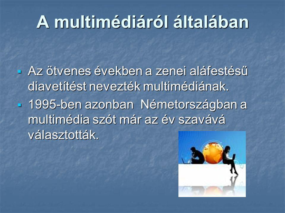 A multimédiáról általában  Az ötvenes években a zenei aláfestésű diavetítést nevezték multimédiának.  1995-ben azonban Németországban a multimédia s