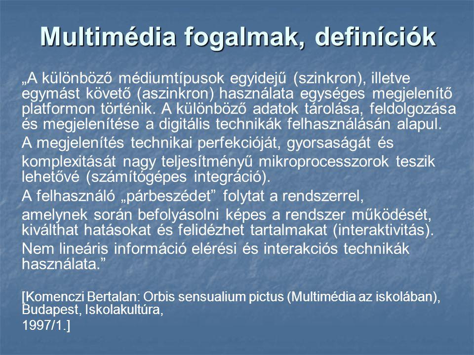 """Multimédia fogalmak, definíciók """"A különböző médiumtípusok egyidejű (szinkron), illetve egymást követő (aszinkron) használata egységes megjelenítő pla"""