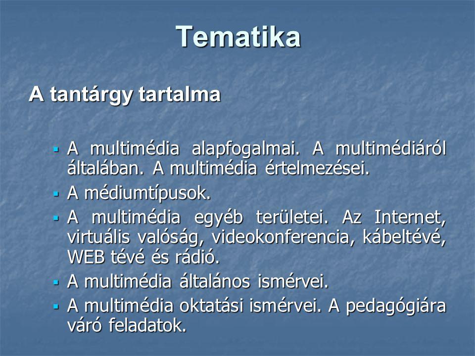 Tematika A tantárgy tartalma  A multimédia alapfogalmai. A multimédiáról általában. A multimédia értelmezései.  A médiumtípusok.  A multimédia egyé
