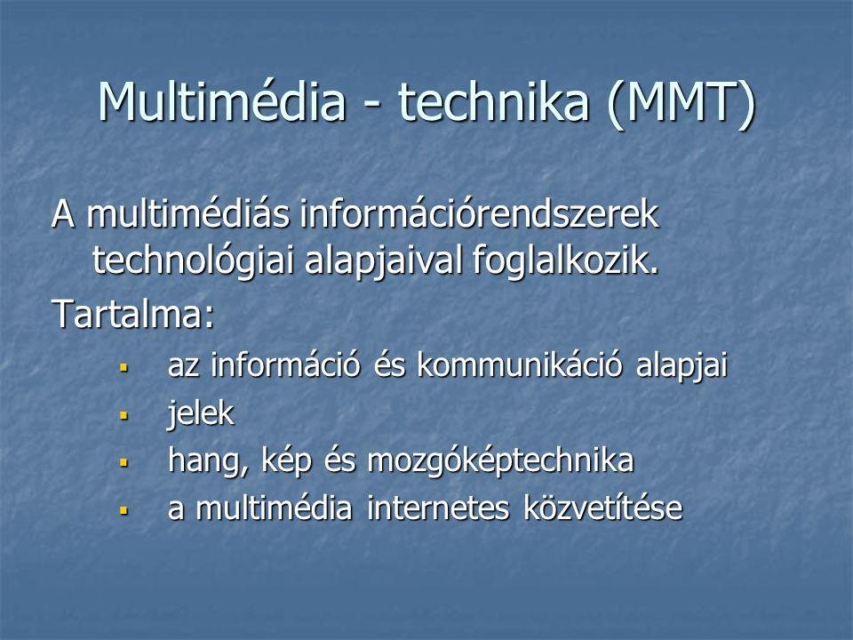 Multimédia - technika (MMT) A multimédiás információrendszerek technológiai alapjaival foglalkozik. Tartalma:  az információ és kommunikáció alapjai