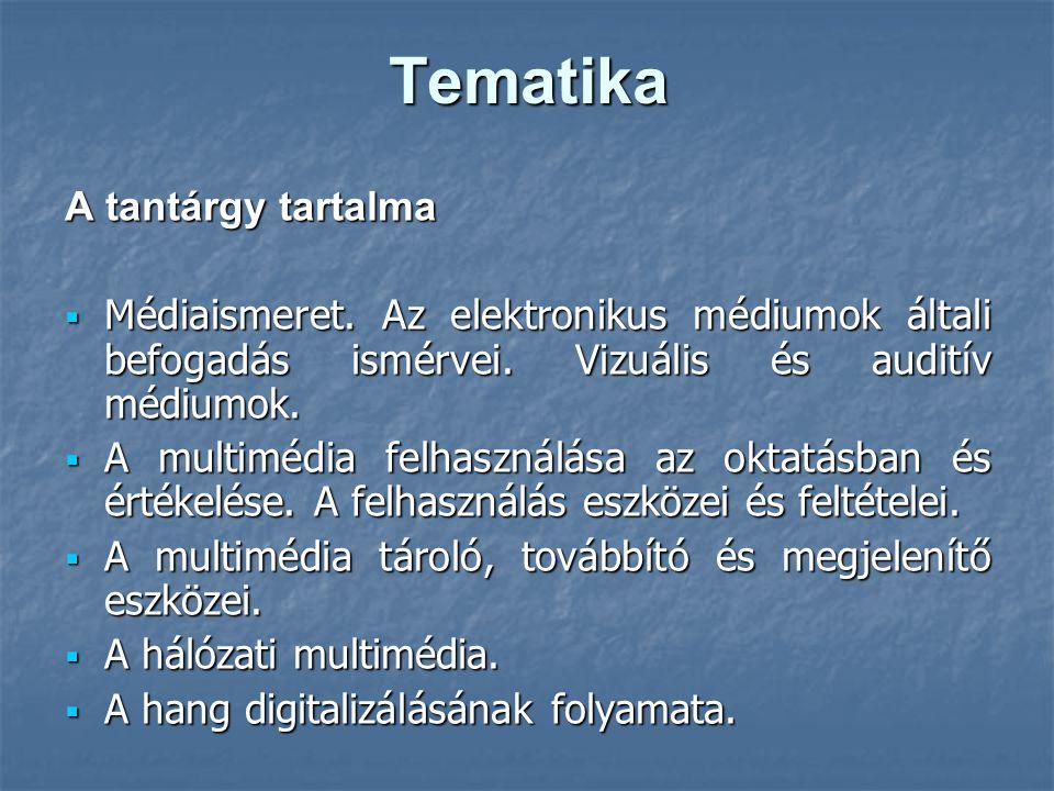 Tematika A tantárgy tartalma  Médiaismeret. Az elektronikus médiumok általi befogadás ismérvei. Vizuális és auditív médiumok.  A multimédia felhaszn