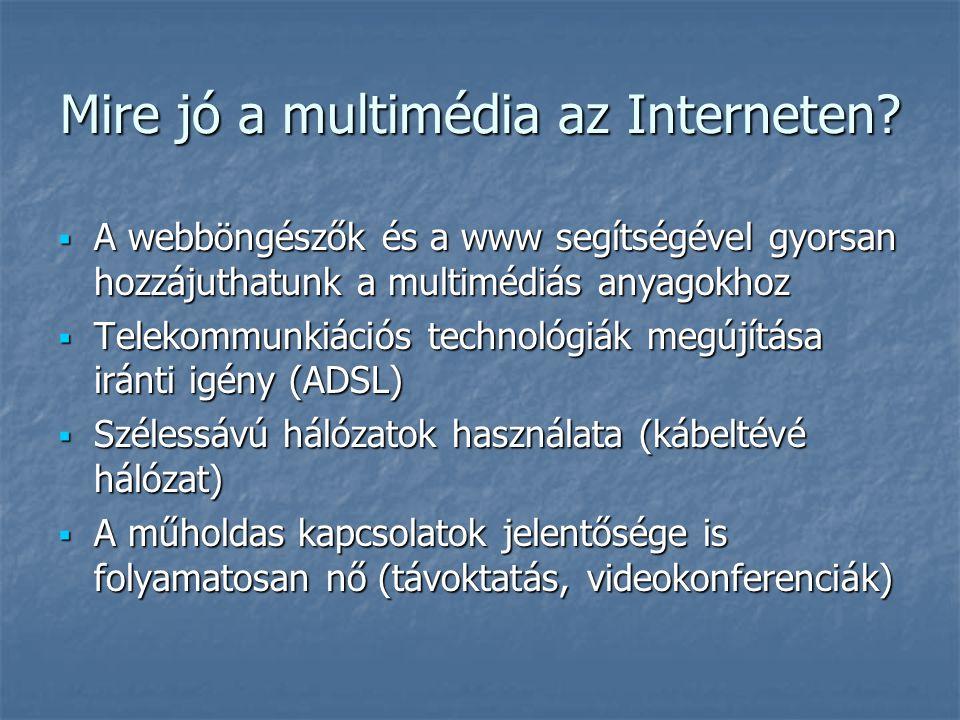 Mire jó a multimédia az Interneten?  A webböngészők és a www segítségével gyorsan hozzájuthatunk a multimédiás anyagokhoz  Telekommunkiációs technol