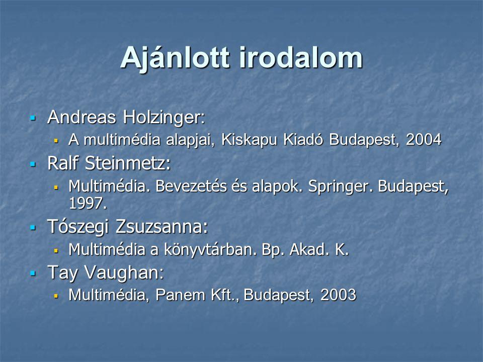 Ajánlott irodalom  Andreas Holzinger:  A multimédia alapjai, Kiskapu Kiadó Budapest, 2004  Ralf Steinmetz:  Multimédia.