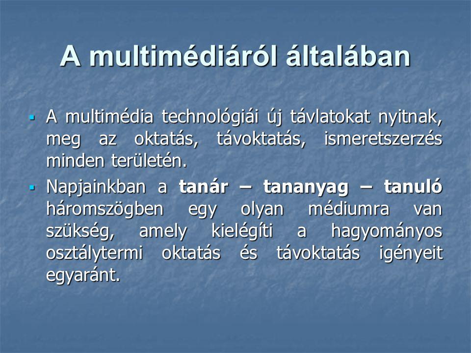 A multimédiáról általában  A multimédia technológiái új távlatokat nyitnak, meg az oktatás, távoktatás, ismeretszerzés minden területén.