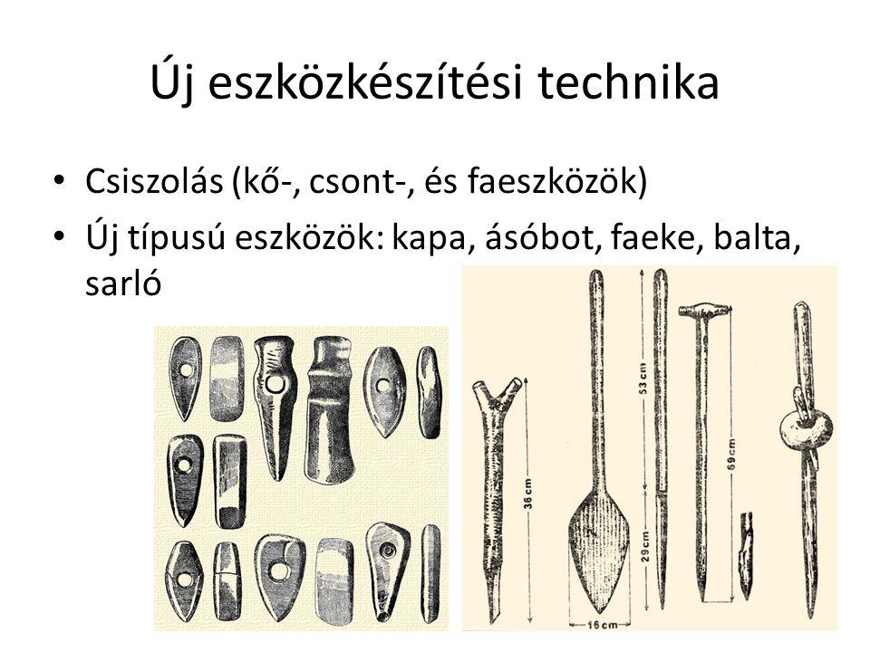 Új eszközkészítési technika Csiszolás (kő-, csont-, és faeszközök) Új típusú eszközök: kapa, ásóbot, faeke, balta, sarló