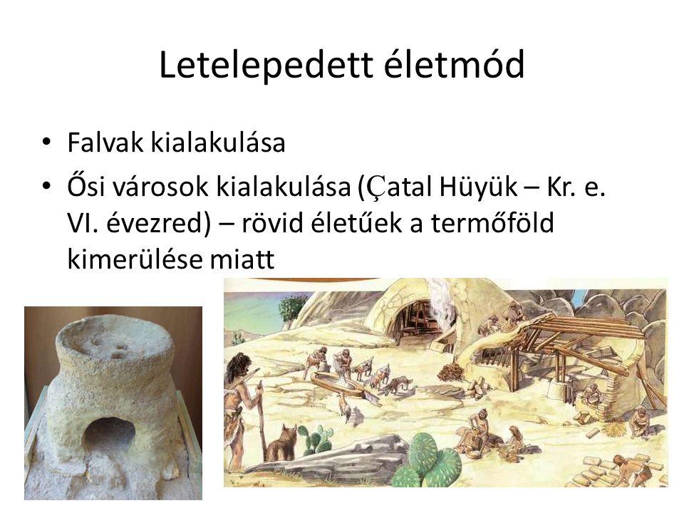 Letelepedett életmód Falvak kialakulása Ősi városok kialakulása ( Ç atal Hüyük – Kr. e. VI. évezred) – rövid életűek a termőföld kimerülése miatt