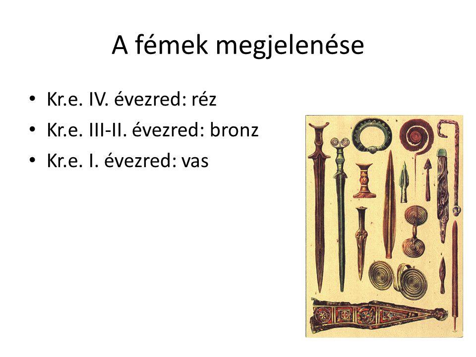 A fémek megjelenése Kr.e. IV. évezred: réz Kr.e. III-II. évezred: bronz Kr.e. I. évezred: vas
