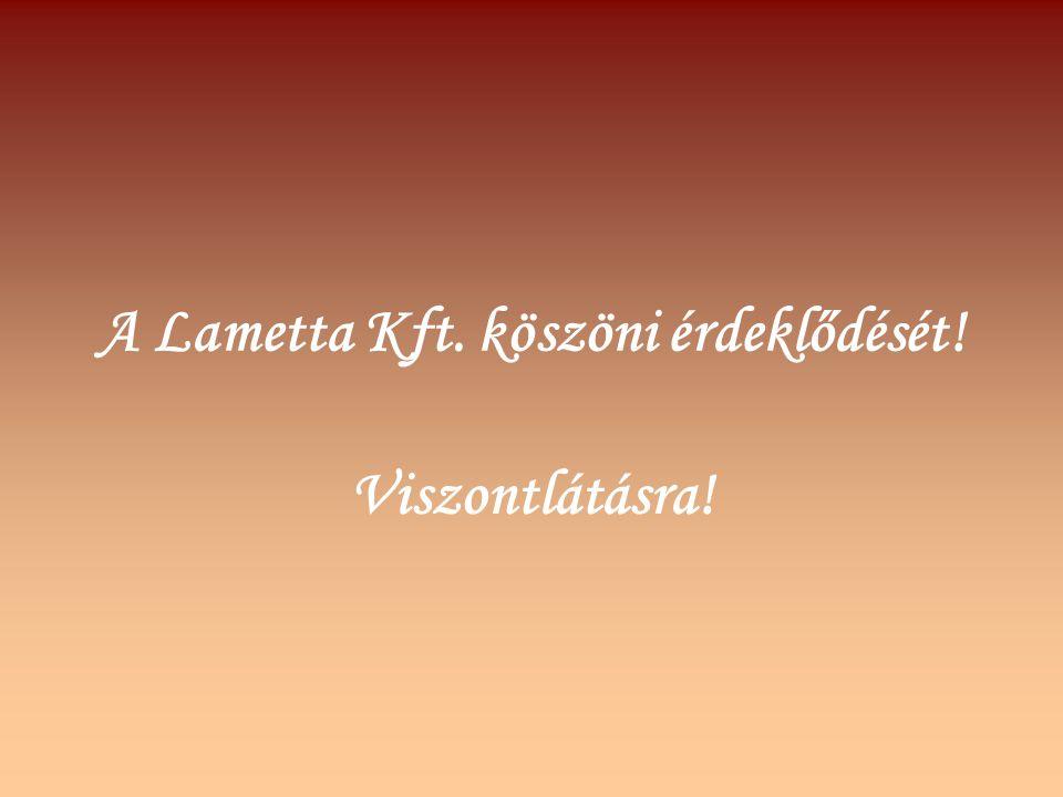 A Lametta Kft. köszöni érdeklődését! Viszontlátásra!
