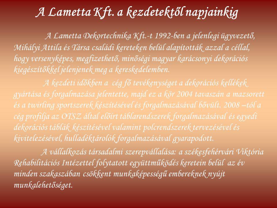 A Lametta Kft. a kezdetektől napjainkig A Lametta Dekortechnika Kft.-t 1992-ben a jelenlegi ügyvezető, Mihályi Attila és Társa családi kereteken belül