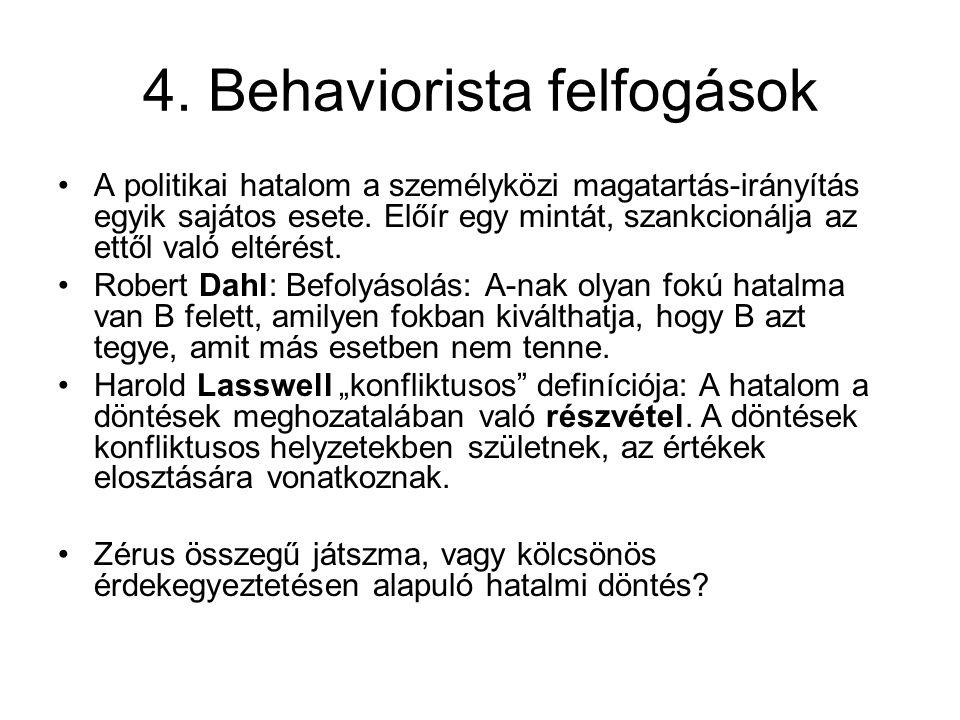 4. Behaviorista felfogások A politikai hatalom a személyközi magatartás-irányítás egyik sajátos esete. Előír egy mintát, szankcionálja az ettől való e