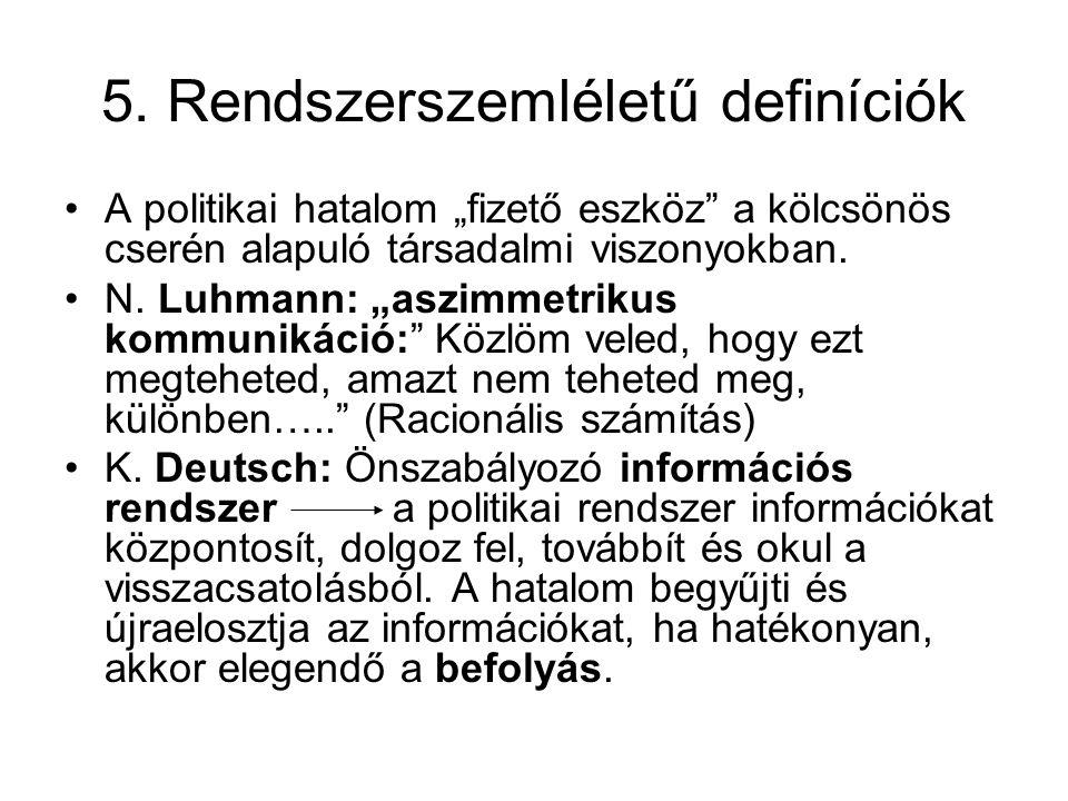 """5. Rendszerszemléletű definíciók A politikai hatalom """"fizető eszköz"""" a kölcsönös cserén alapuló társadalmi viszonyokban. N. Luhmann: """"aszimmetrikus ko"""