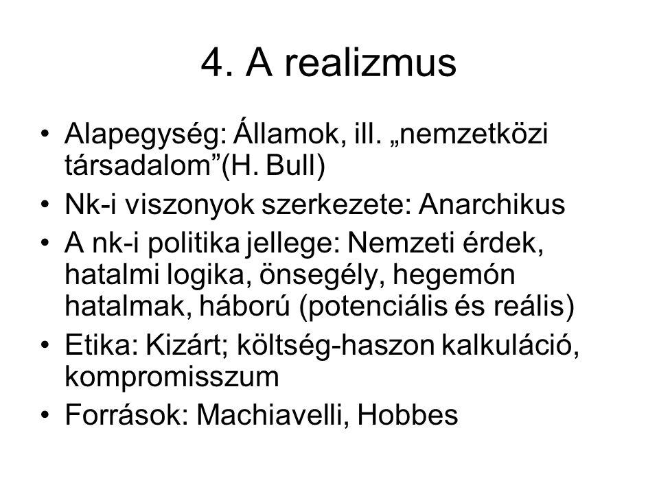 """4. A realizmus Alapegység: Államok, ill. """"nemzetközi társadalom""""(H. Bull) Nk-i viszonyok szerkezete: Anarchikus A nk-i politika jellege: Nemzeti érdek"""