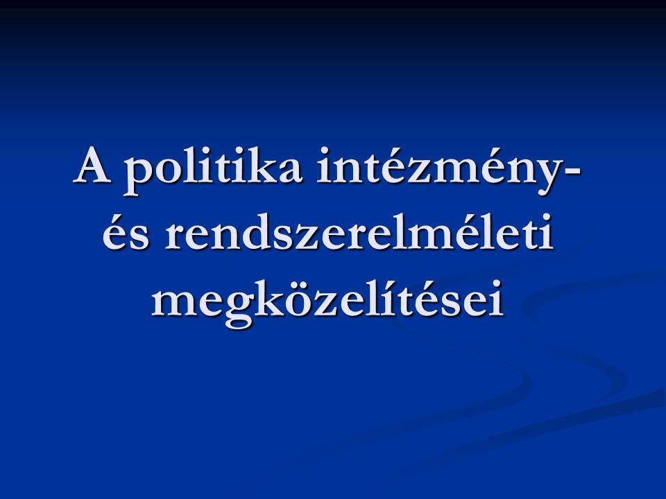 A politika intézmény- és rendszerelméleti megközelítései