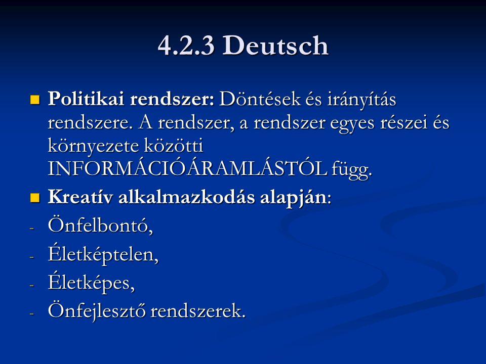 4.2.3 Deutsch Politikai rendszer: Döntések és irányítás rendszere. A rendszer, a rendszer egyes részei és környezete közötti INFORMÁCIÓÁRAMLÁSTÓL függ