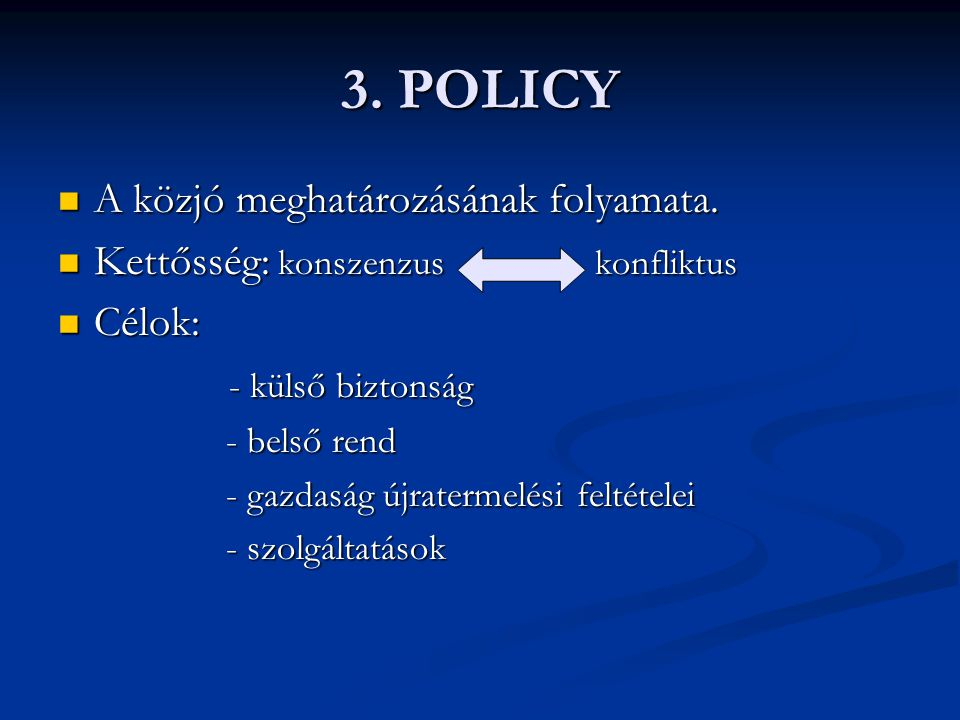 3. POLICY A közjó meghatározásának folyamata. A közjó meghatározásának folyamata. Kettősség: konszenzus konfliktus Kettősség: konszenzus konfliktus Cé