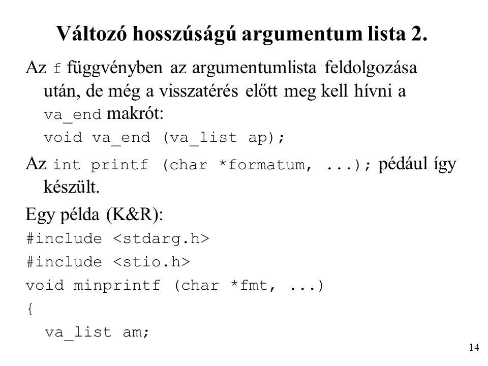 Változó hosszúságú argumentum lista 2. Az f függvényben az argumentumlista feldolgozása után, de még a visszatérés előtt meg kell hívni a va_end makró