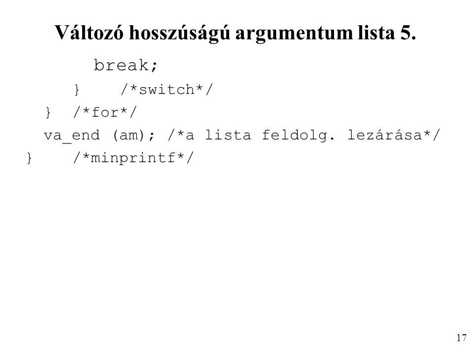 Változó hosszúságú argumentum lista 5. break; }/*switch*/ }/*for*/ va_end (am); /*a lista feldolg. lezárása*/ }/*minprintf*/ 17