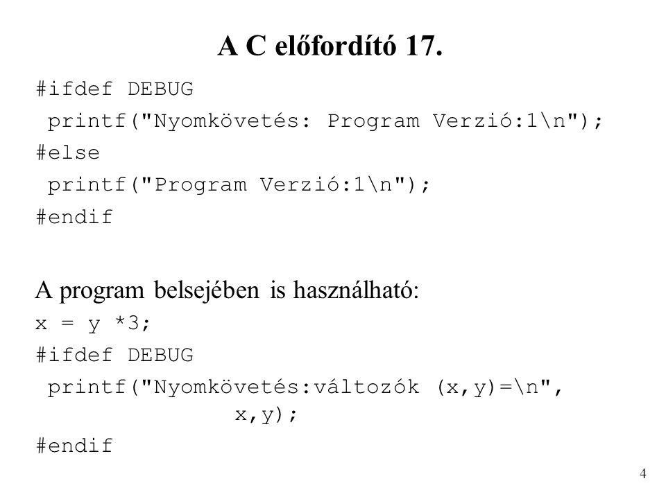 A C előfordító 17. #ifdef DEBUG printf(