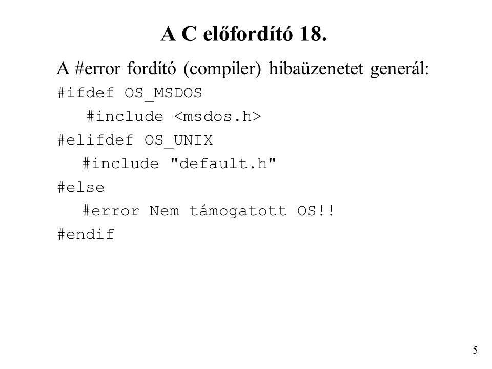 A C előfordító 18. A #error fordító (compiler) hibaüzenetet generál: #ifdef OS_MSDOS #include #elifdef OS_UNIX #include