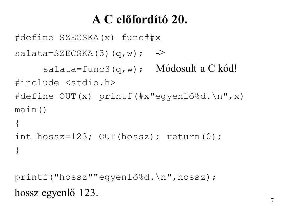 A C előfordító 20. #define SZECSKA(x) func##x salata=SZECSKA(3)(q,w); -> salata=func3(q,w); Módosult a C kód! #include #define OUT(x) printf(#x