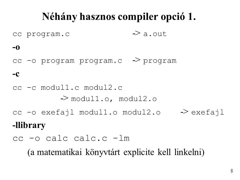 Néhány hasznos compiler opció 1. cc program.c -> a.out -o cc -o program program.c -> program -c cc -c modul1.c modul2.c -> modul1.o, modul2.o cc -o ex