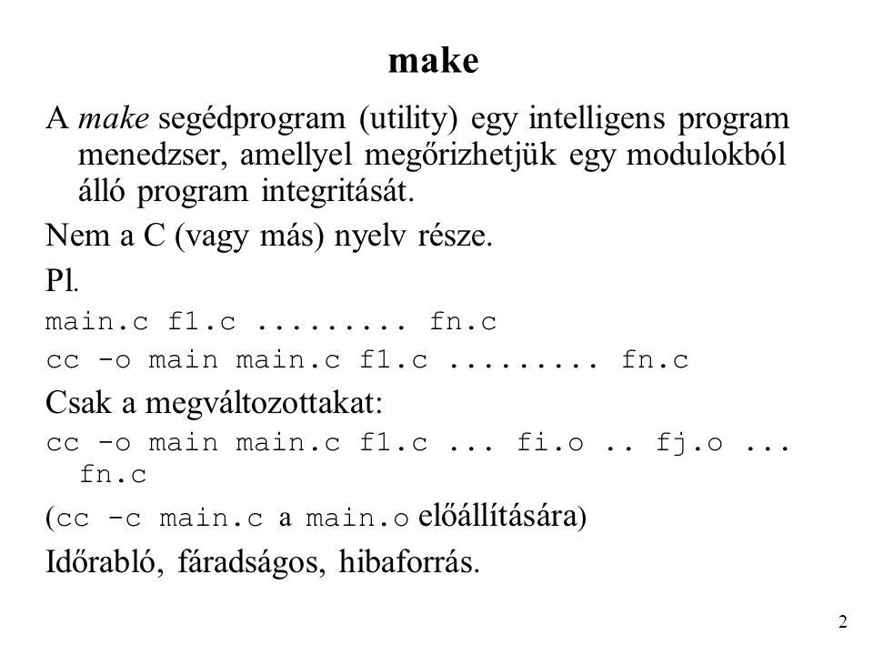 make programozás A make program egy sor parancs, ami leírja, hogy hogyan lehet a programot a forrás fájlokból felépíteni.