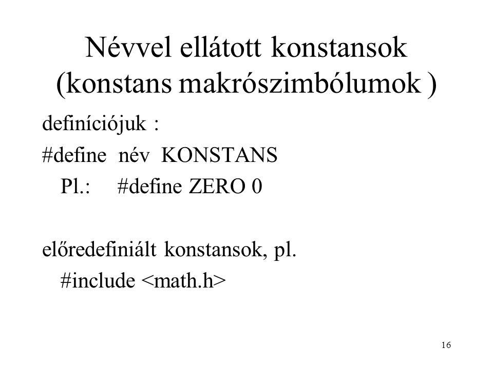 16 Névvel ellátott konstansok (konstans makrószimbólumok ) definíciójuk : #define név KONSTANS Pl.: #define ZERO 0 előredefiniált konstansok, pl.