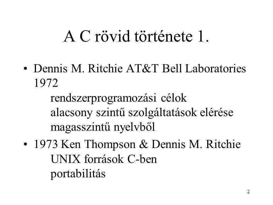 2 A C rövid története 1. Dennis M. Ritchie AT&T Bell Laboratories 1972 rendszerprogramozási célok alacsony szintű szolgáltatások elérése magasszintű n