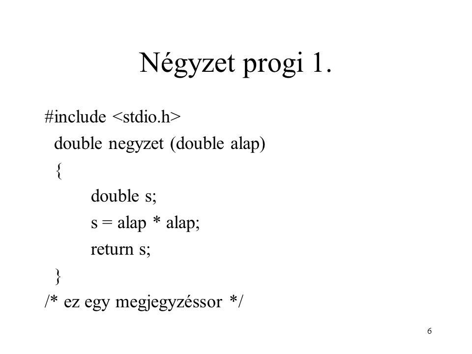 6 Négyzet progi 1. #include double negyzet (double alap) { double s; s = alap * alap; return s; } /* ez egy megjegyzéssor */