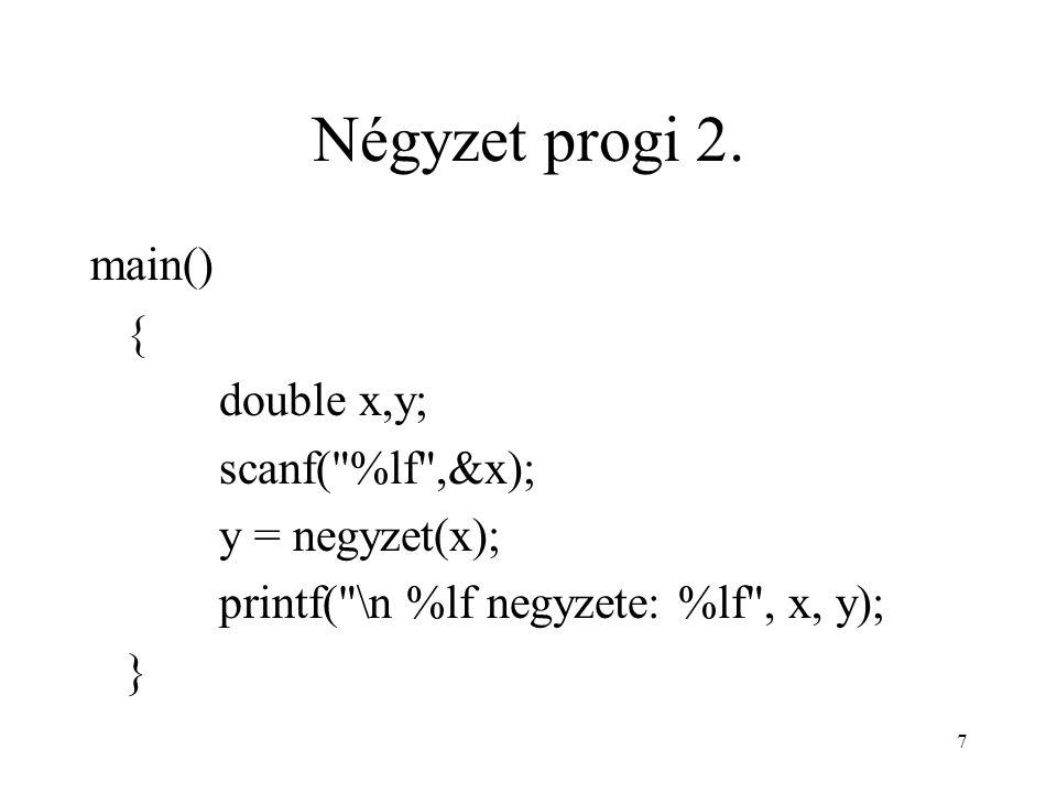 7 Négyzet progi 2. main() { double x,y; scanf(