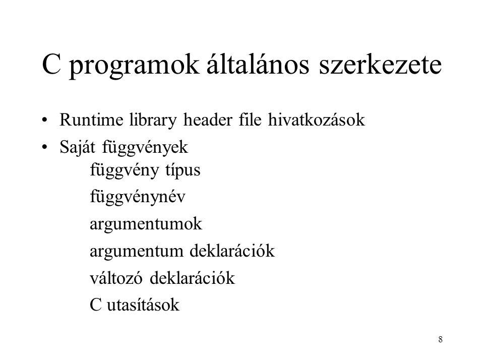 8 C programok általános szerkezete Runtime library header file hivatkozások Saját függvények függvény típus függvénynév argumentumok argumentum deklarációk változó deklarációk C utasítások