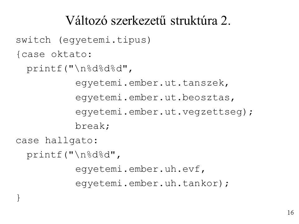 Változó szerkezetű struktúra 2. switch (egyetemi.tipus) {case oktato: printf(