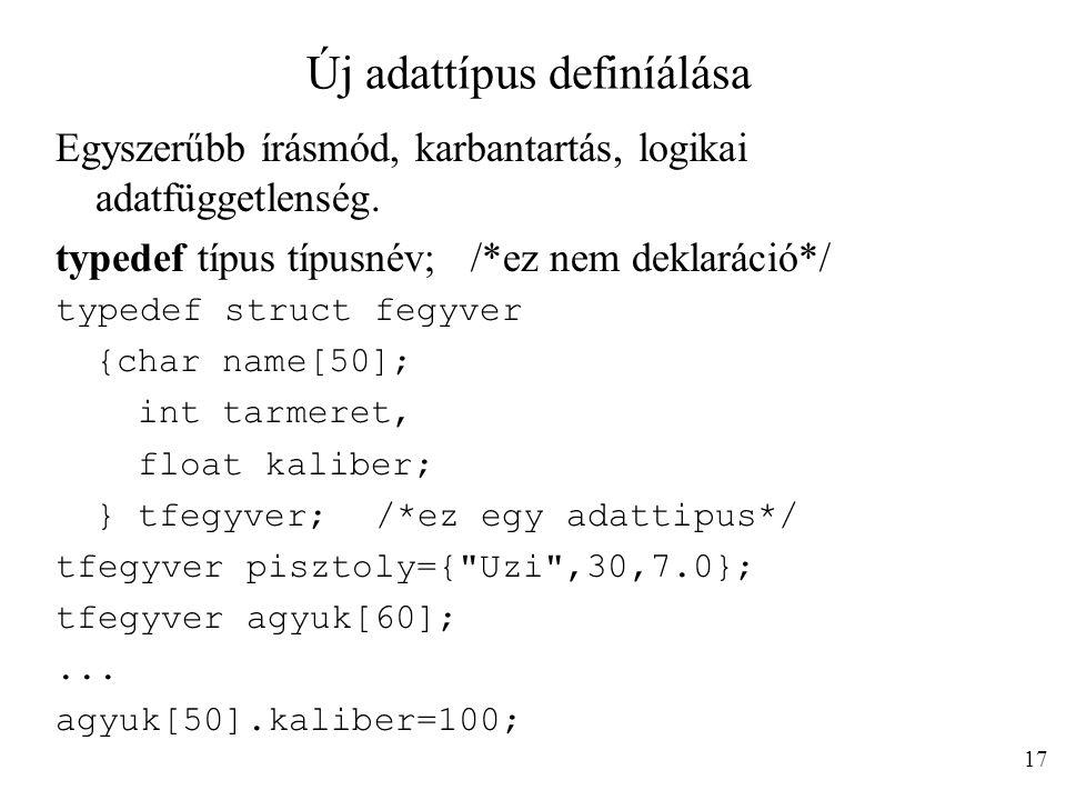Új adattípus definíálása Egyszerűbb írásmód, karbantartás, logikai adatfüggetlenség. typedef típus típusnév; /*ez nem deklaráció*/ typedef struct fegy