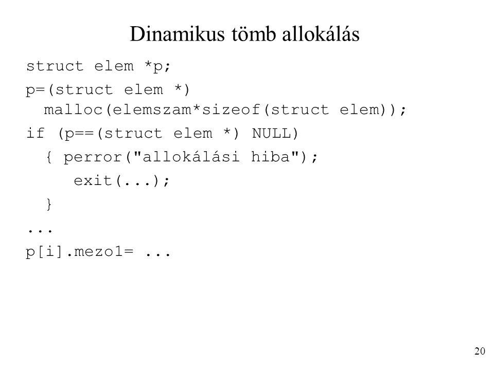 Dinamikus tömb allokálás struct elem *p; p=(struct elem *) malloc(elemszam*sizeof(struct elem)); if (p==(struct elem *) NULL) { perror( allokálási hiba ); exit(...); }...