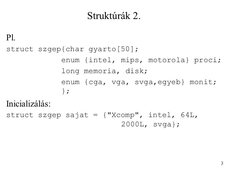 Struktúrák 2. Pl. struct szgep{char gyarto[50]; enum {intel, mips, motorola} proci; long memoria, disk; enum {cga, vga, svga,egyeb} monit; }; Iniciali