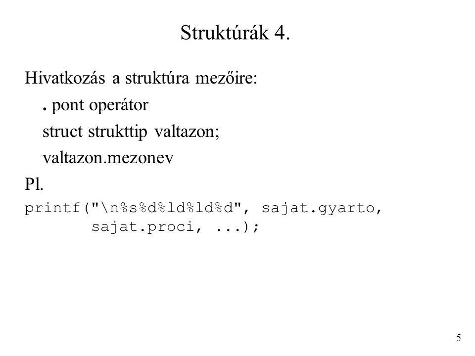 Struktúrák 4. Hivatkozás a struktúra mezőire:. pont operátor struct strukttip valtazon; valtazon.mezonev Pl. printf(
