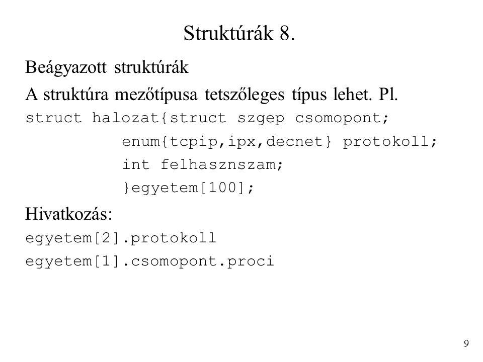 Struktúrák 8. Beágyazott struktúrák A struktúra mezőtípusa tetszőleges típus lehet. Pl. struct halozat{struct szgep csomopont; enum{tcpip,ipx,decnet}