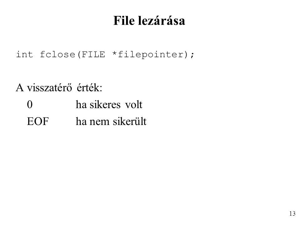 File lezárása int fclose(FILE *filepointer); A visszatérő érték: 0ha sikeres volt EOFha nem sikerült 13