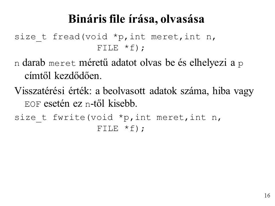 Bináris file írása, olvasása size_t fread(void *p,int meret,int n, FILE *f); n darab meret méretű adatot olvas be és elhelyezi a p címtől kezdődően.