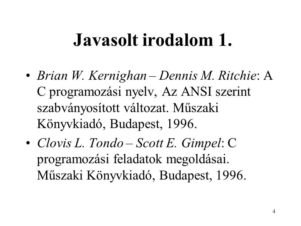 4 Javasolt irodalom 1. Brian W. Kernighan – Dennis M. Ritchie: A C programozási nyelv, Az ANSI szerint szabványosított változat. Műszaki Könyvkiadó, B