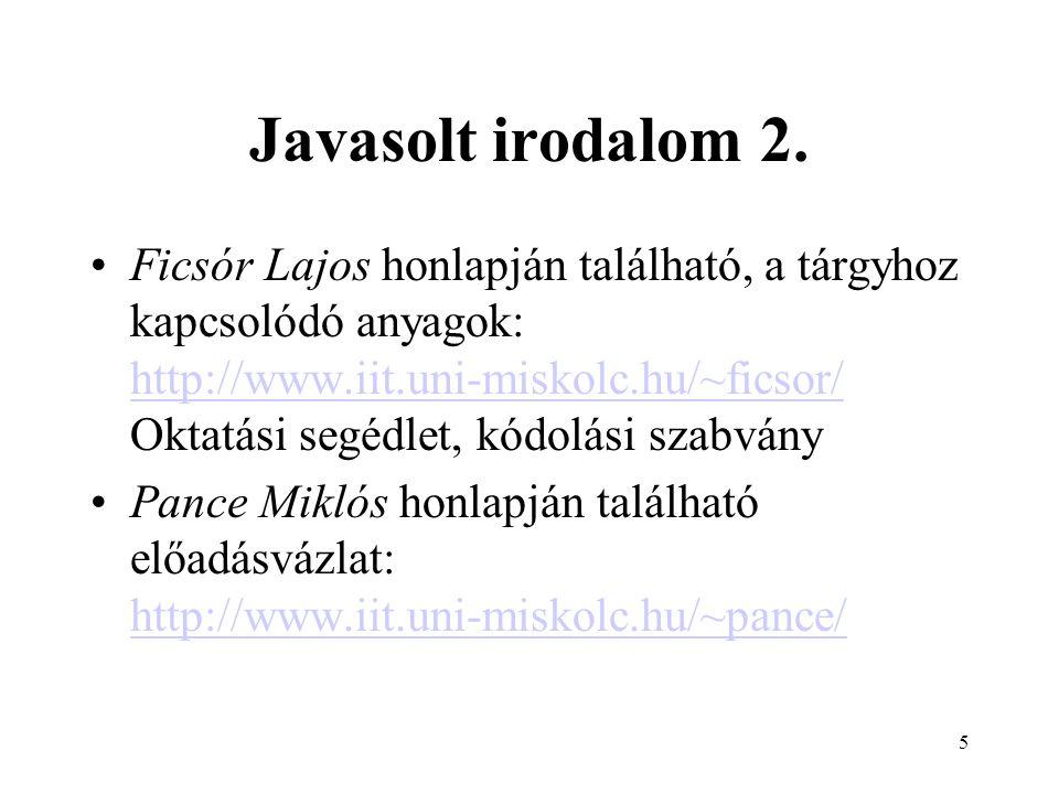 5 Javasolt irodalom 2. Ficsór Lajos honlapján található, a tárgyhoz kapcsolódó anyagok: http://www.iit.uni-miskolc.hu/~ficsor/ Oktatási segédlet, kódo