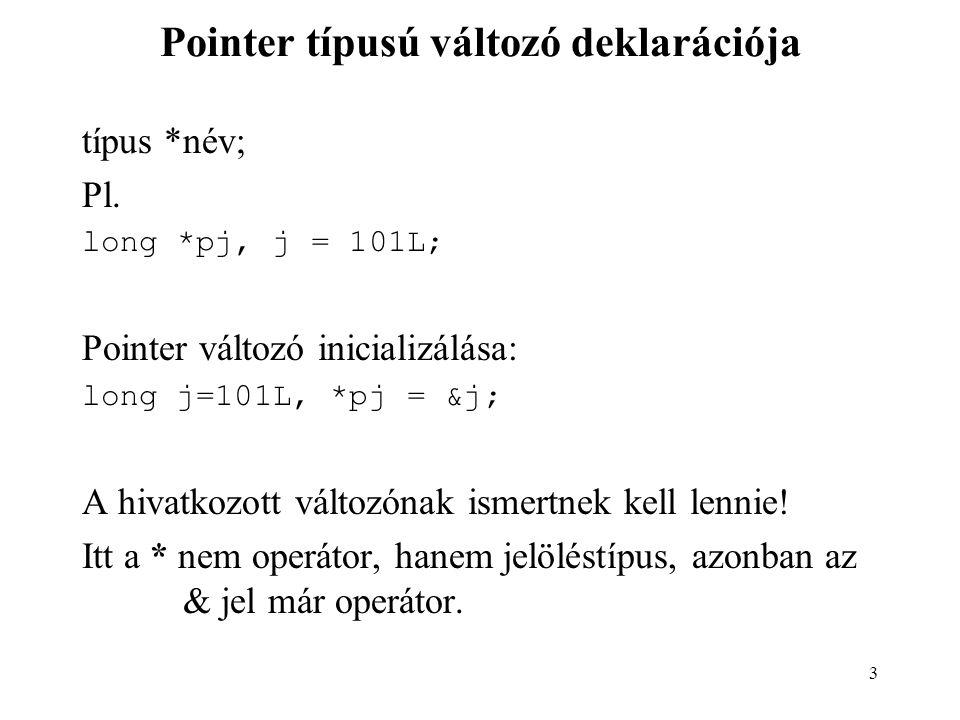 4 A visszahivatkozás operátora: * & operátor : egy adott változó címe * operátor : egy adott memóriacímen található (meghatározott típusú) aktuális érték előállítása, a visszahivatkozás (dereferencing) operátora.