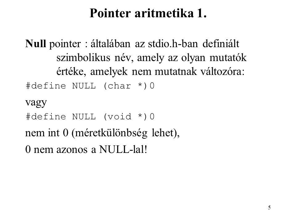 6 Pointer aritmetika 2.Logikai műveletek: összehasonlítás:==!= Pl.