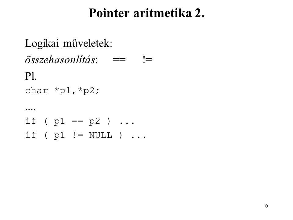 7 Pointer aritmetika 3.összeadás (pointer + egész): char *pc; int *pi;...