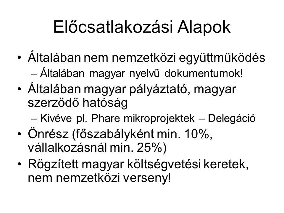 Előcsatlakozási Alapok Általában nem nemzetközi együttműködés –Általában magyar nyelvű dokumentumok! Általában magyar pályáztató, magyar szerződő ható