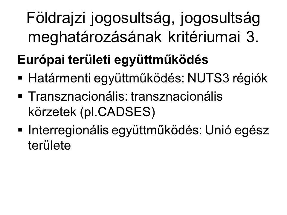 Földrajzi jogosultság, jogosultság meghatározásának kritériumai 3. Európai területi együttműködés  Határmenti együttműködés: NUTS3 régiók  Transznac