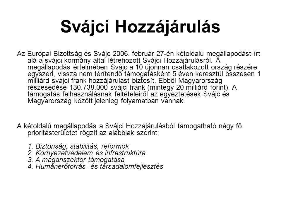 Svájci Hozzájárulás Az Európai Bizottság és Svájc 2006. február 27-én kétoldalú megállapodást írt alá a svájci kormány által létrehozott Svájci Hozzáj