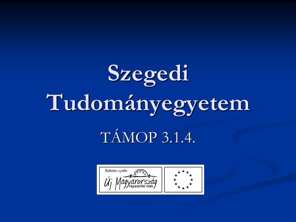 Szegedi Tudományegyetem TÁMOP 3.1.4.